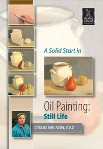Craig Nelson - A Solid Start in Oil Painting: Still Life free download