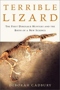 Terrible Lizard: The First Dinosaur Hunters and the Birth of a New Science free download
