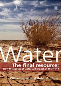 Water: The Final Resource: How the Politics of Water Will Impact the World free download