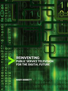 Reinventing Public Service Television for the Digital Future free download