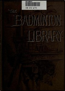 The Badminton Library of Sports and Pastimes. Fishing with Contributions from Other Authors, Salmon and Trout free download