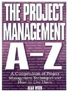 The Project Management A-Z: A Compendium of Project Management Techniques and How to Use Them free download