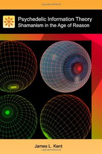 Psychedelic Information Theory: Shamanism in the Age of Reason free download