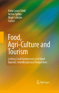Food, Agri-Culture and Tourism: Linking Local Gastronomy and Rural Tourism: Interdisciplinary Perspectives free download
