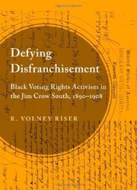 Defying Disfranchisement: Black Voting Rights Activism in the Jim Crow South, 1890-1908 free download