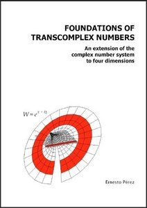 Foundations Of Transcomplex Numbers: An extension of the complex number system to four dimensions free download