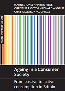 Chris Gilleard, Paul Higgs, Martin Hyde, Ian Rees Jones, Christina R Victor - Ageing in a Consumer Society free download
