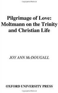 Pilgrimage of Love: Moltmann on the Trinity and Christian Life free download
