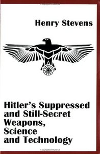 Henry Stevens - Hitler's Suppressed and Still-Secret Weapons, Science and Technology free download