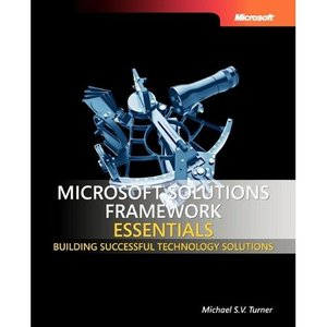 Microsoft Solutions Framework Essentials: Building Successful Technology Solutions free download