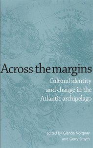 Across The Margins: Cultural Identity and Change in the Atlantic Archipelago free download