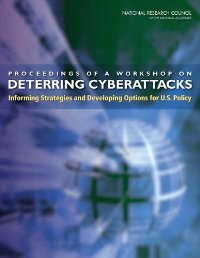 Proceedings of a Workshop on Deterring CyberAttacks: Informing Strategies and Developing Options for U.S. Policy free download