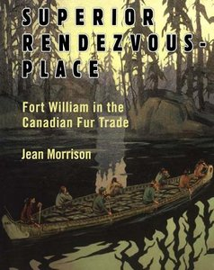 Superior Rendezvous-Place: Fort William in the Canadian Fur Trade free download