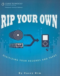 Rip Your Own: Digitizing Your Records and Tapes free download
