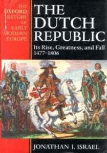 The Dutch Republic : Its Rise, Greatness, and Fall 1477-1806 (Oxford History of Early Modern Europe) free download
