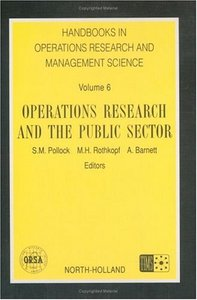 Operations Research and the Public Sector (Handbooks in Operations Research and Management Science, Volume 6) free download