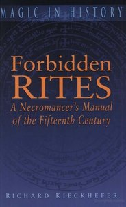 Forbidden Rites: A Necromancer's Manual of the Fifteenth Century (Magic in History) free download