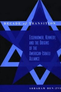 Decade of Transition: Eisenhower, Kennedy, and the origins of the American-Israeli alliance free download