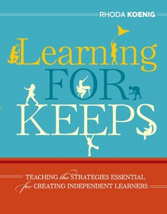Learning for Keeps: Teaching the Strategies Essential for Creating Independent Learners free download