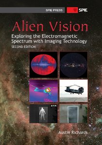 Alien Vision: Exploring the Electromagnetic Spectrum with Imaging Technology, Second Edition free download