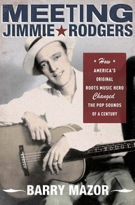 Meeting Jimmie Rodgers: How America's Original Roots Music Hero Changed the Pop Sounds of a Century free download