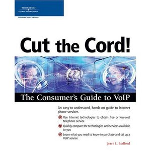 Cut the Cord! The Consumer's Guide to VoIP free download