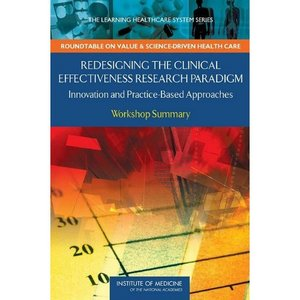 Redesigning the Clinical Effectiveness Research Paradigm: Innovation and Practice-Based Approaches: Workshop Summary free download