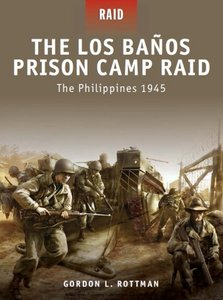 The Los Banos Prison Camp Raid: The Philippines 1945 (Osprey Raid 14) free download