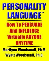 Personality Language(tm): How To PERSUADE And INFLUENCE Virtually ANYONE ANYTIME free download