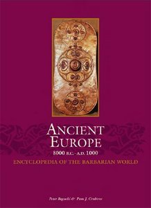 Ancient Europe, 8000 B.C. to A.D. 1000: An Encyclopedia of the Barbarian World free download