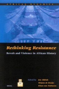 Rethinking Resistance: Revolt and Violence in African History (African Dynamics, 2) free download