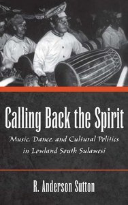 Calling Back the Spirit: Music, Dance, and Cultural Politics in Lowland South Sulawesi free download