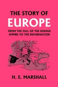 The Story of Europe from the Fall of the Roman Empire to the Reformation (Yesterday's Classics) free download