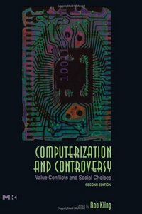 Computerization and Controversy: Value Conflicts and Social Choices free download
