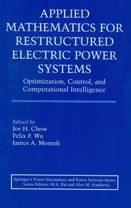 Applied Mathematics for Restructured Electric Power Systems: Optimization, Control, and Computational Intelligence free download