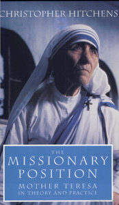 The Missionary Position: Mother Teresa in Theory and Practice - Christopher Hitchens free download
