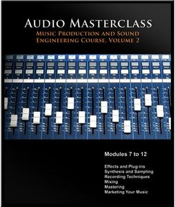The Audio Masterclass Music Production and Sound Engineering Online Course. Volume 2 (Module 7-12) free download