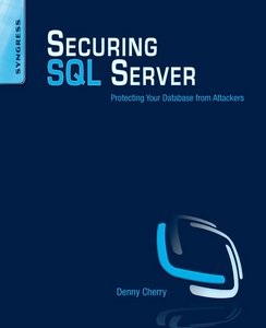 Securing SQL Server: Protecting Your Database from Attackers free download