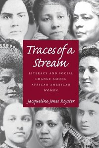 Traces of a Stream: Literacy and Social Change Among African-American Women free download