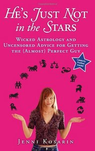 He's Just Not in the Stars: Wicked Astrology and Uncensored Advice for Getting the (Almost) Perfect Guy free download