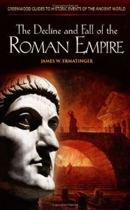 The Decline and Fall of the Roman Empire (Greenwood Guides to Historic Events of the Ancient World) free download