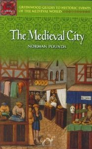 The Medieval City (Greenwood Guides to Historic Events of the Medieval World) free download
