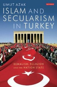 Islam and Secularism in Turkey: Kemalism, Religion and the Nation State (International Library of Twentieth Centruy History) free download