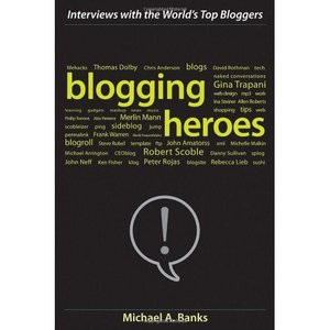 Blogging Heroes: Interviews with 30 of the World's Top Bloggers free download