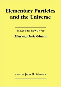 Elementary Particles and the Universe: Essays in Honor of Murray Gell-Mann free download