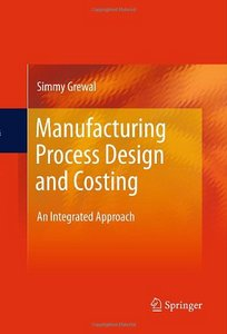 Manufacturing Process Design and Costing: An Integrated Approach free download