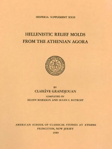 Hellenistic Relief Molds from the Athenian Agora (Hesperia Supplement) free download