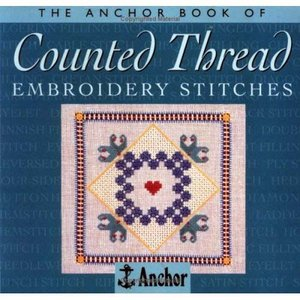 The Anchor Book Of Counted Thread Embroidery Stitches