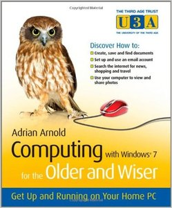 Computing with Windows 7 for the Older and Wiser: Get Up and Running on Your Home PC free download