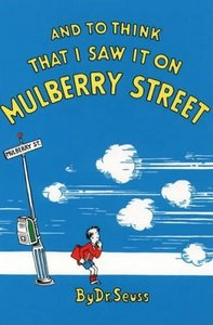 And to Think that I Saw It On Mulberry Street (Dr.Seuss Classic Collection) - Dr. Seuss free download